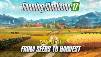 Farming Simulator 17 – Gameplay #1 : From Seeds to Harvest NEWS