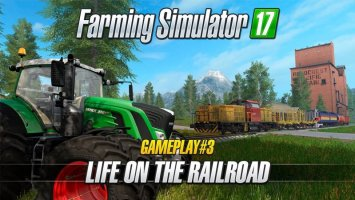 Farming Simulator 17 – Gameplay #3 : Life on the Railroad NEWS