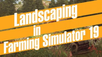 Farming Simulator 19 - Landscaping first look news